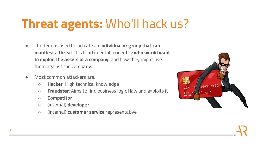 Threat agents: Who'll hack us? ● The term is us...