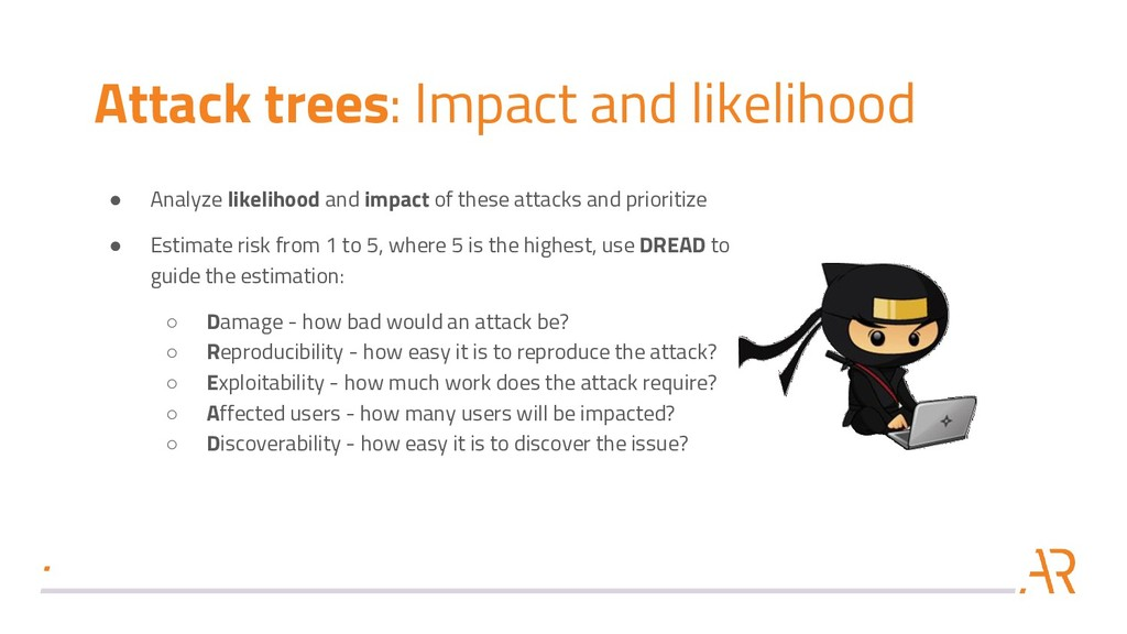 Attack trees: Impact and likelihood ● Analyze l...