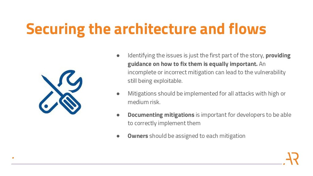 Securing the architecture and flows ● Identifyi...