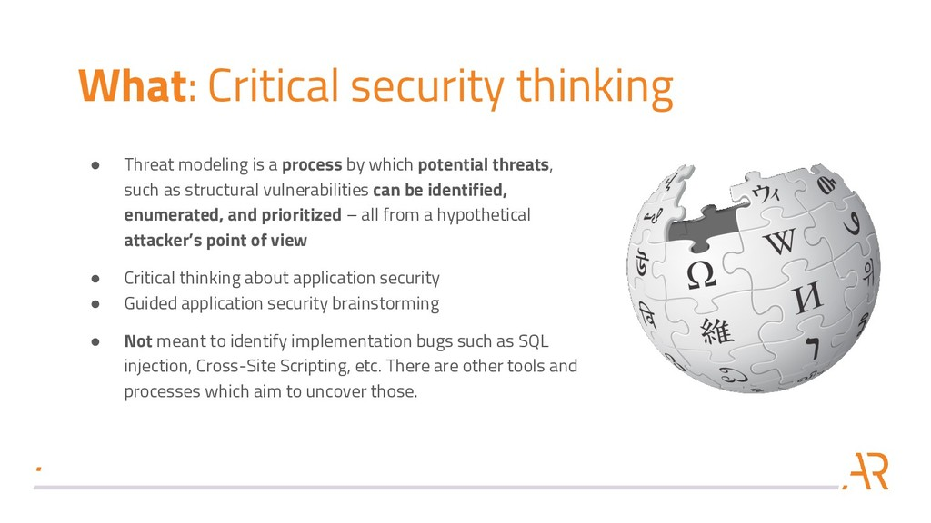 What: Critical security thinking ● Threat model...