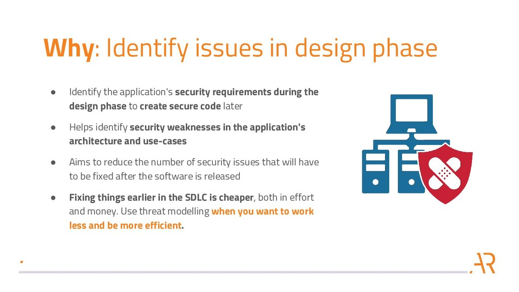 Why: Identify issues in design phase ● Identify...