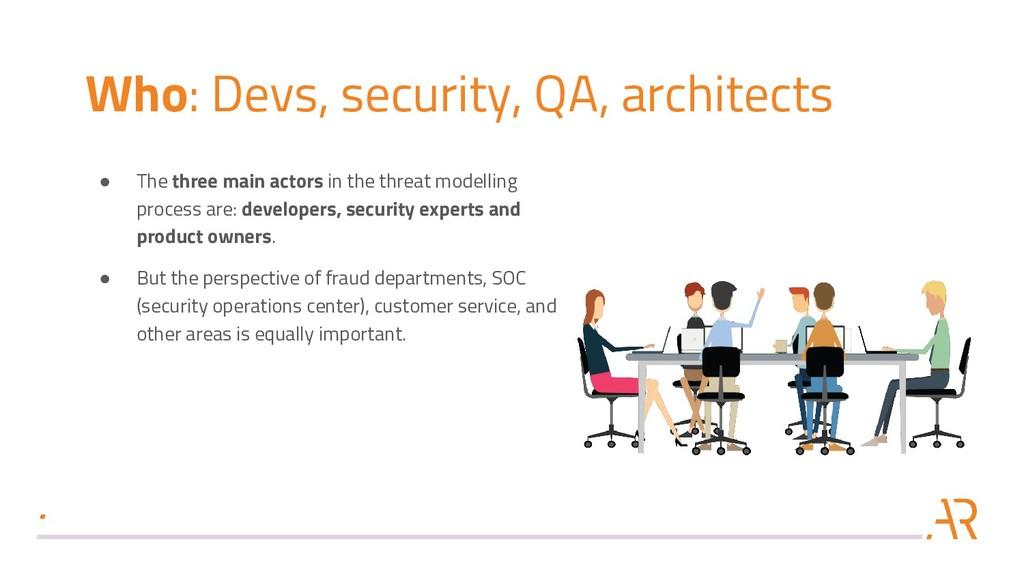 Who: Devs, security, QA, architects ● The three...