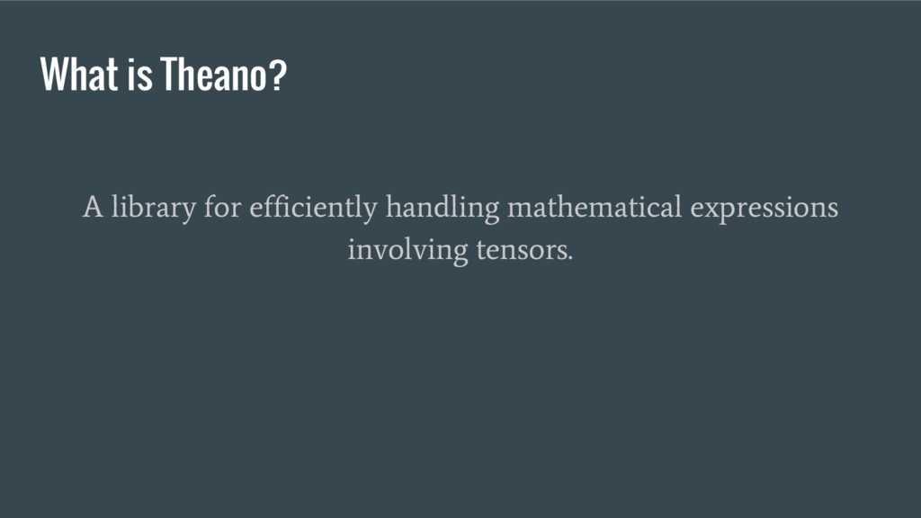 What is Theano? A library for efficiently handl...