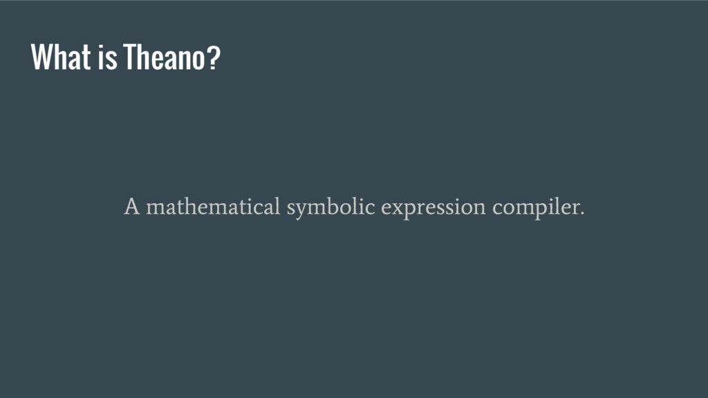What is Theano? A mathematical symbolic express...