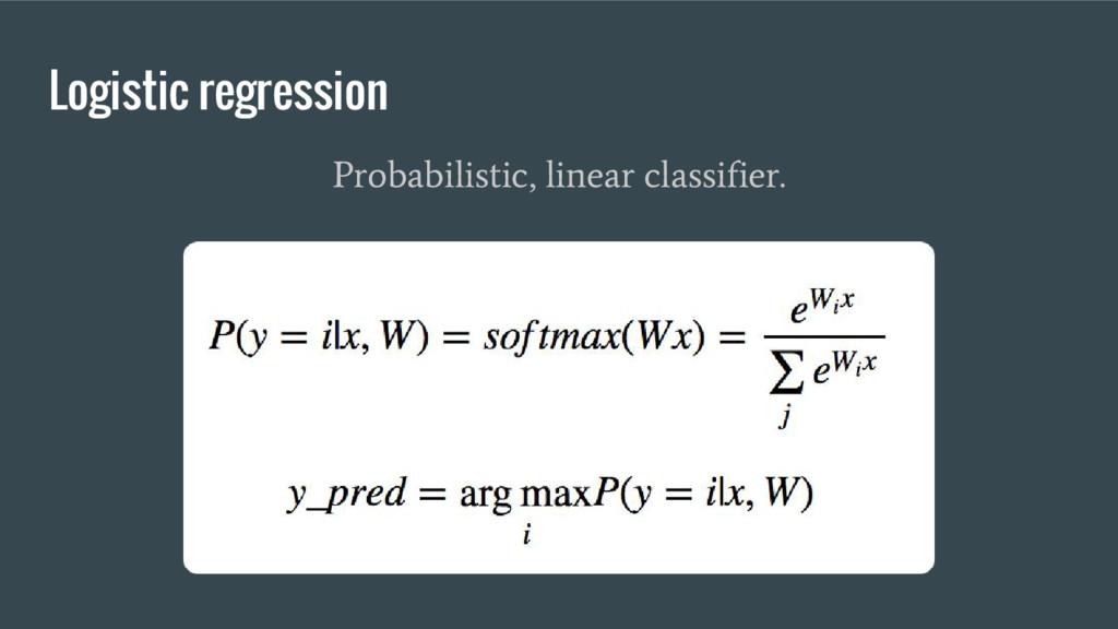 Logistic regression Probabilistic, linear class...