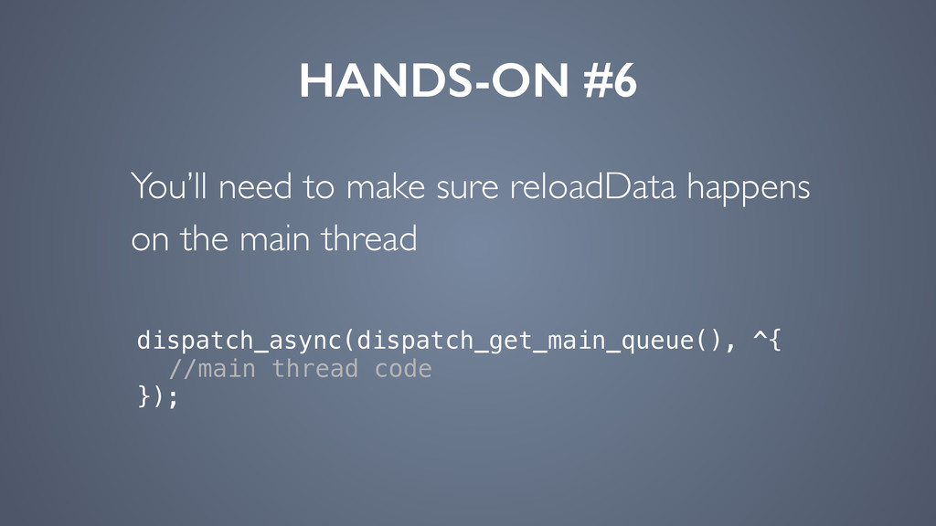 HANDS-ON #6 You'll need to make sure reloadData...