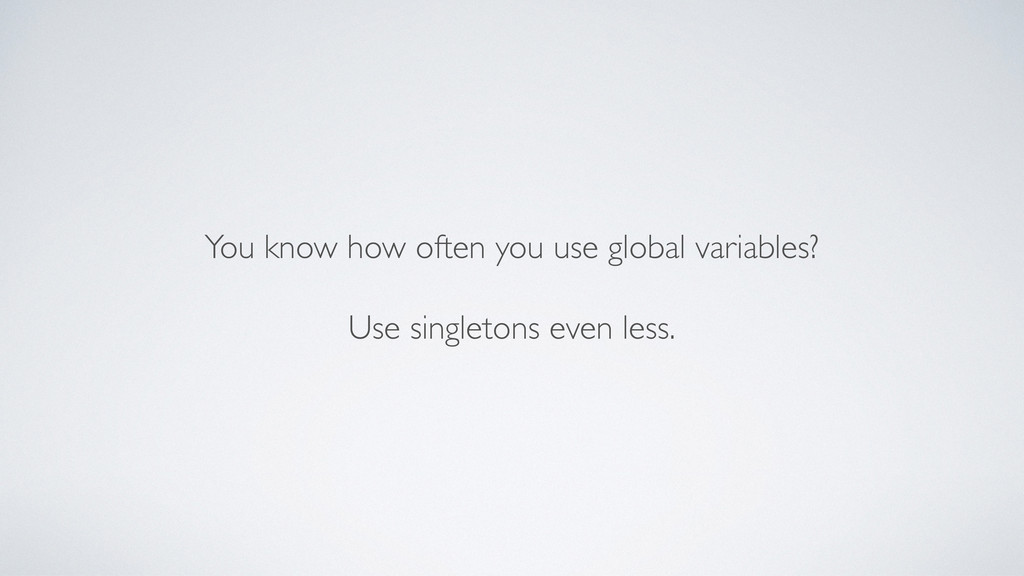 You know how often you use global variables? Us...