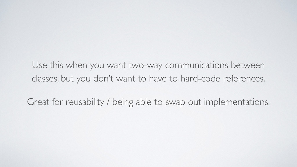 Use this when you want two-way communications b...