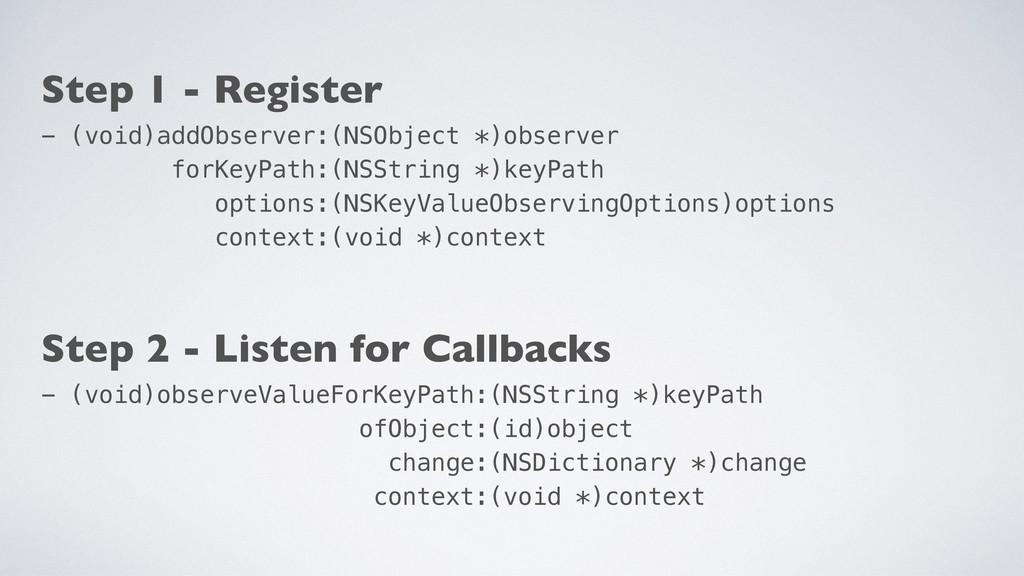 Step 1 - Register - (void)addObserver:(NSObject...