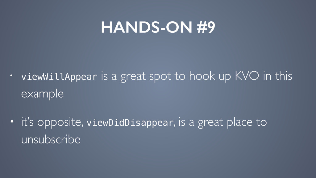 HANDS-ON #9 • viewWillAppear is a great spot to...