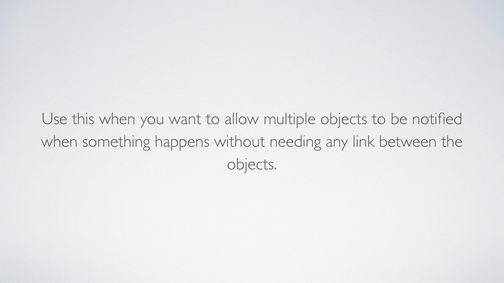 Use this when you want to allow multiple object...