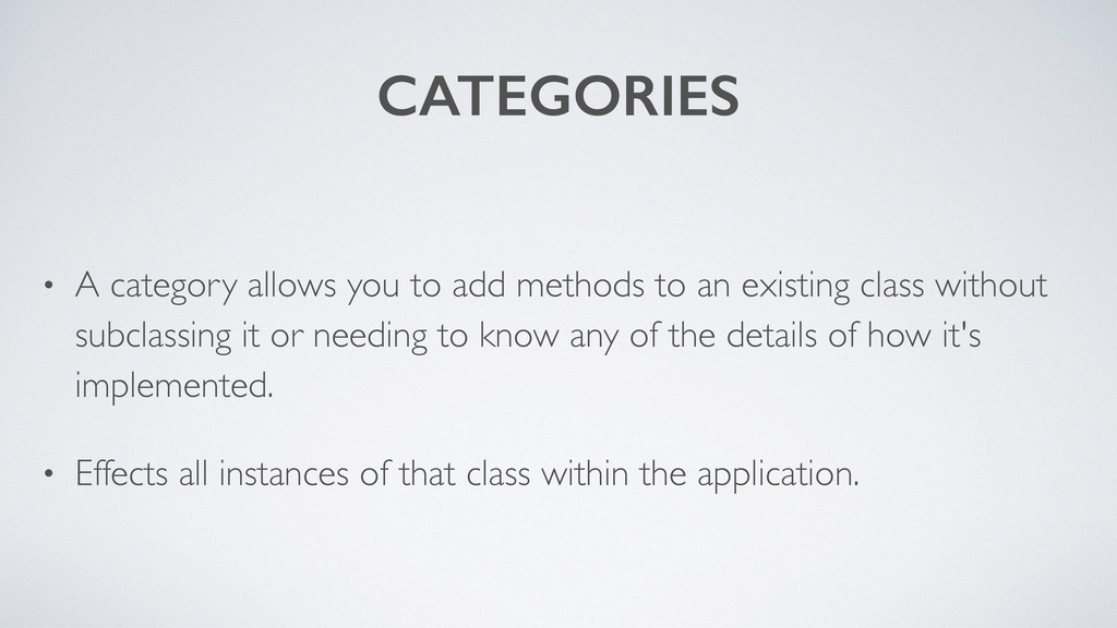 CATEGORIES • A category allows you to add metho...