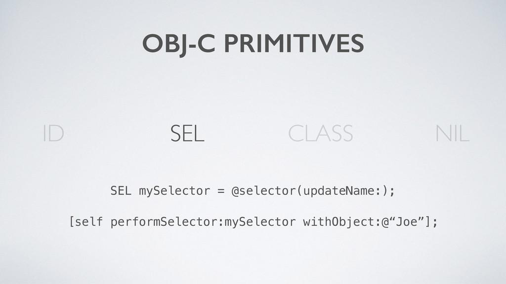 OBJ-C PRIMITIVES SEL CLASS ID SEL mySelector = ...
