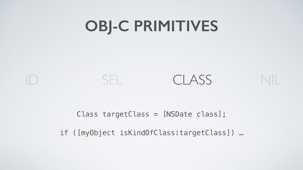OBJ-C PRIMITIVES SEL CLASS ID Class targetClass...