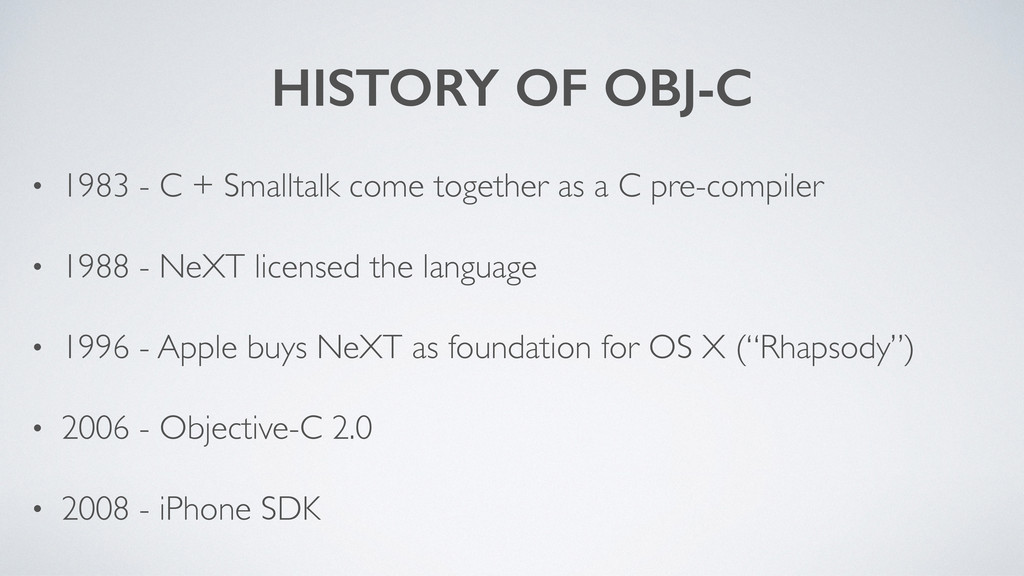 HISTORY OF OBJ-C • 1983 - C + Smalltalk come to...