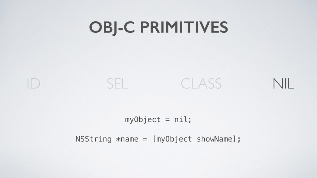 OBJ-C PRIMITIVES SEL CLASS ID myObject = nil; N...