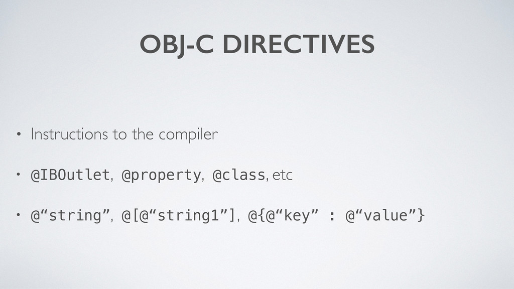 OBJ-C DIRECTIVES • Instructions to the compiler...