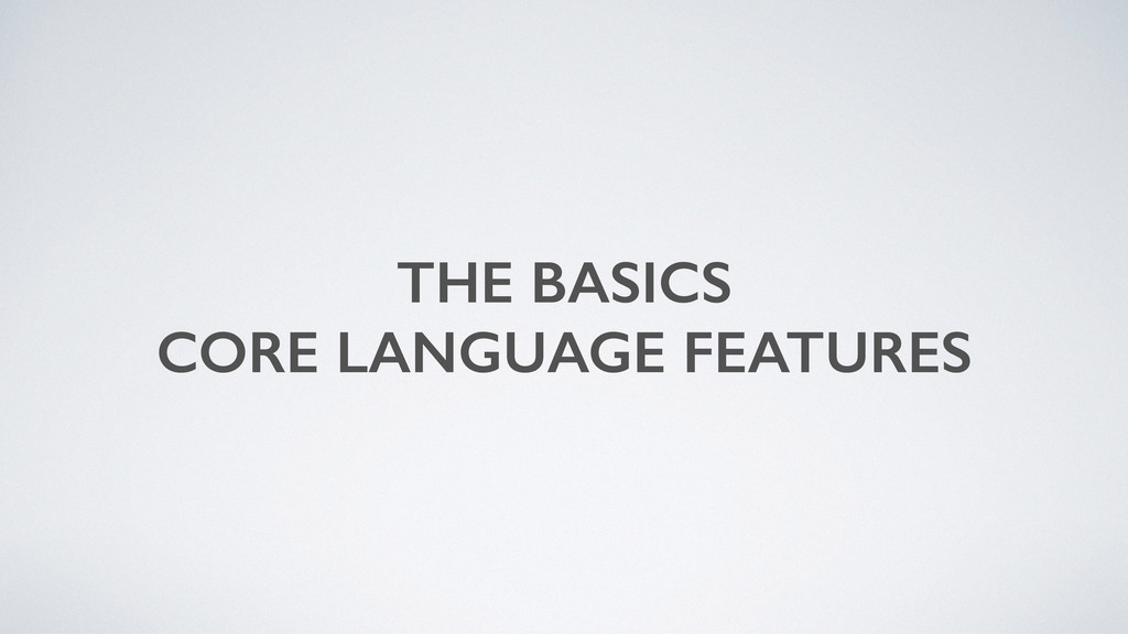 THE BASICS CORE LANGUAGE FEATURES