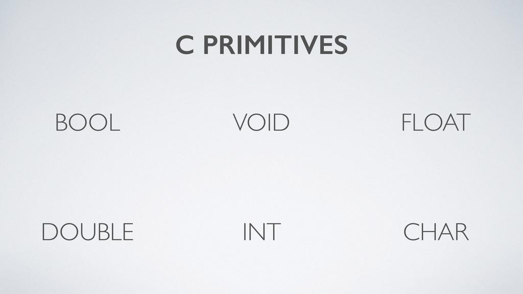 C PRIMITIVES FLOAT DOUBLE VOID CHAR BOOL INT