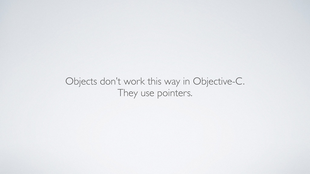 Objects don't work this way in Objective-C. The...