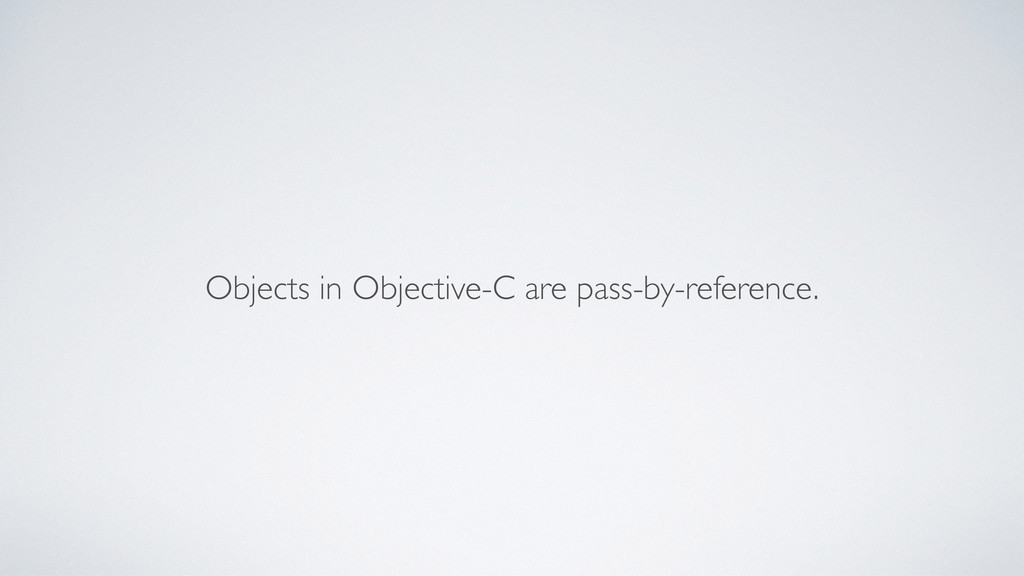 Objects in Objective-C are pass-by-reference.