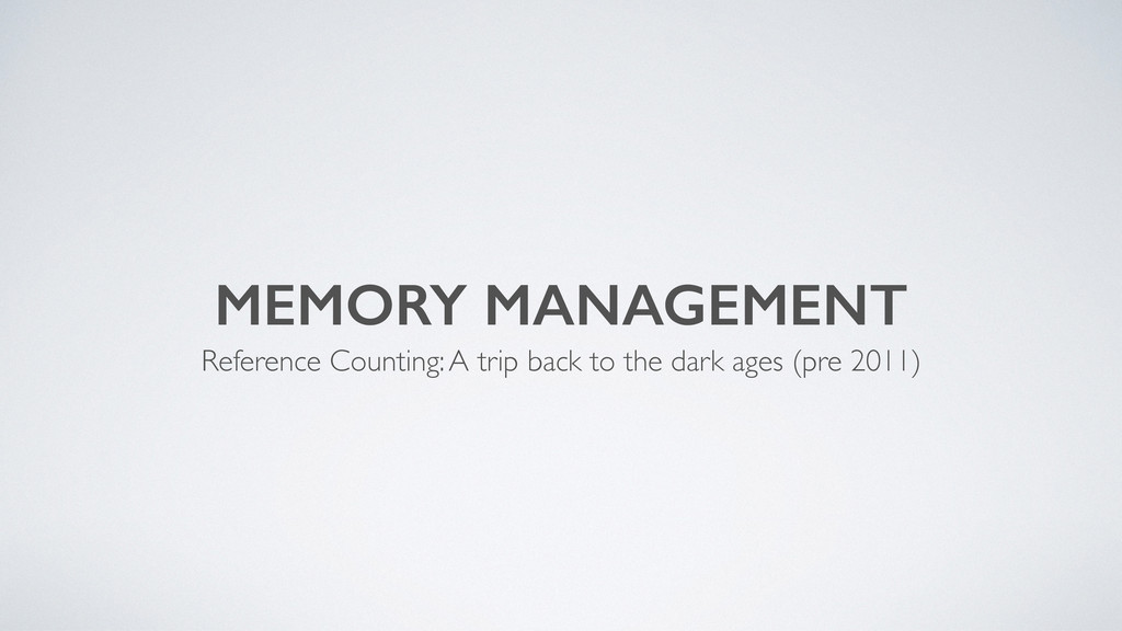 MEMORY MANAGEMENT Reference Counting: A trip ba...