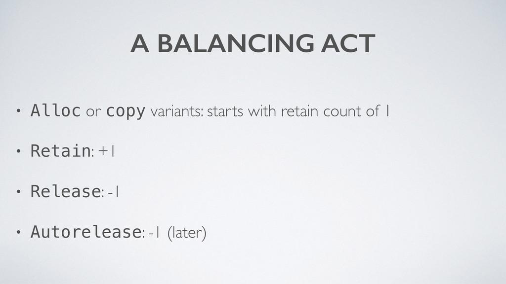 A BALANCING ACT • Alloc or copy variants: start...