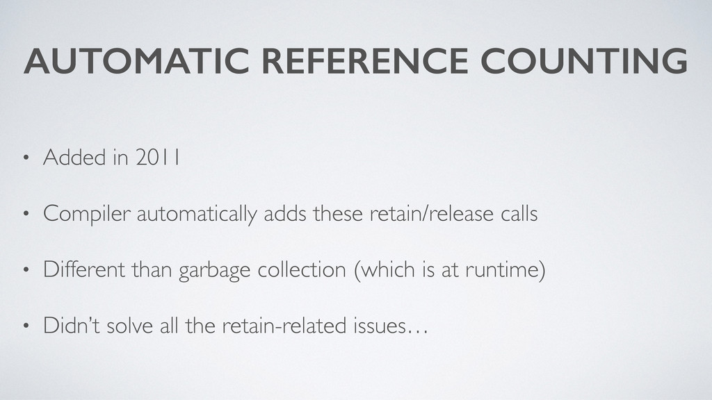 AUTOMATIC REFERENCE COUNTING • Added in 2011 • ...