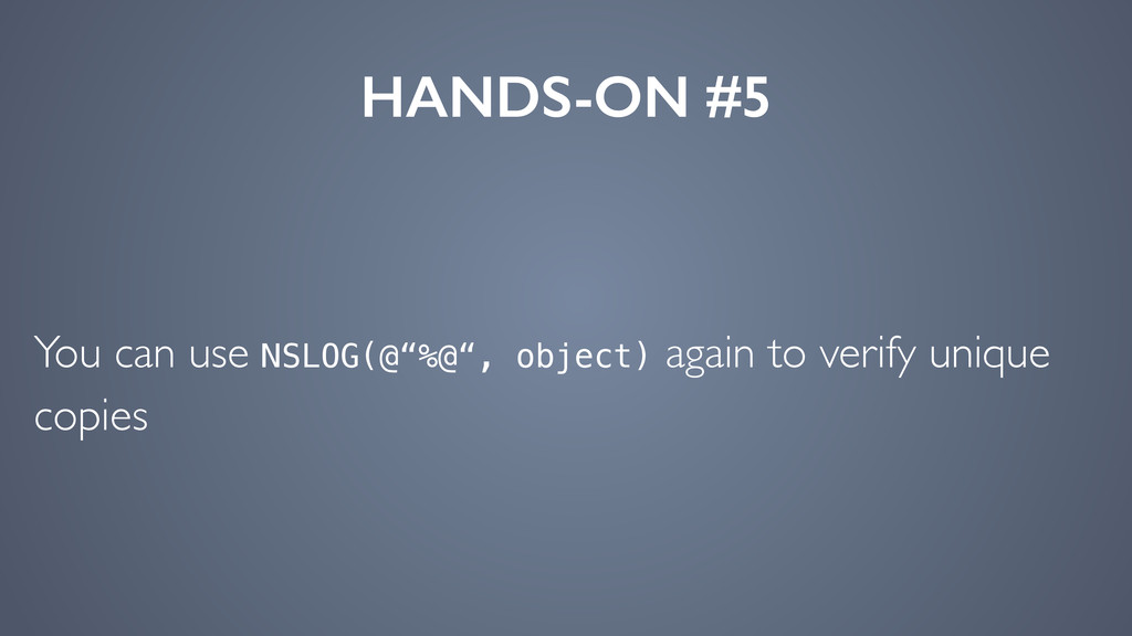 """HANDS-ON #5 You can use NSLOG(@""""%@"""", object) ag..."""