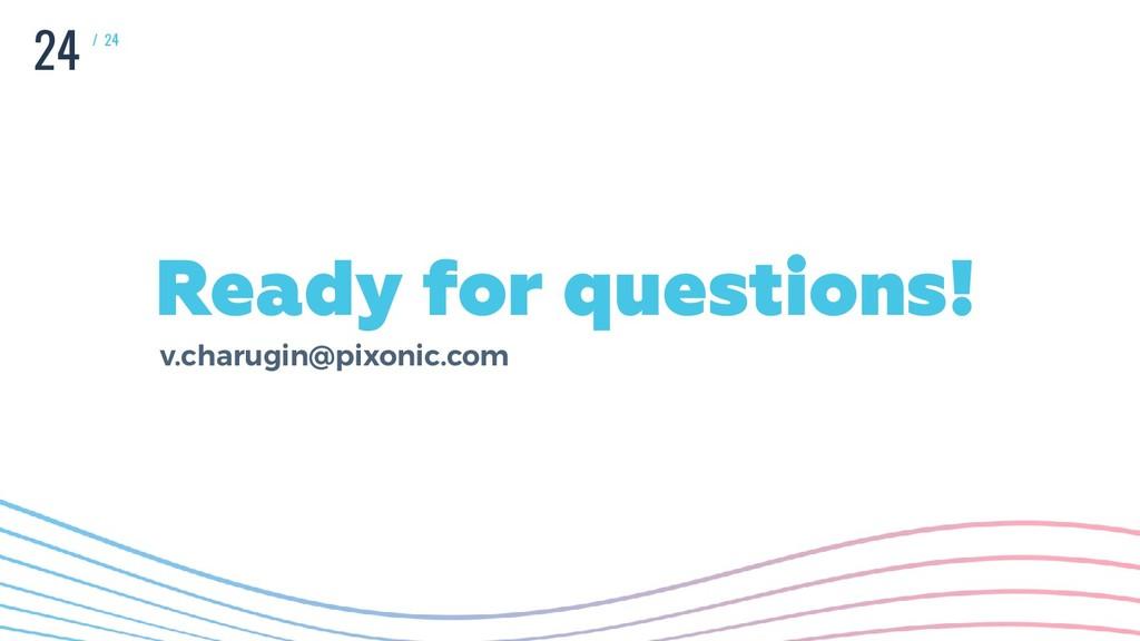 v.charugin@pixonic.com Ready for questions! 24 ...
