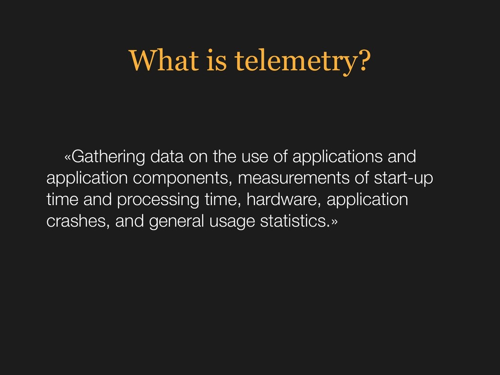 What is telemetry? «Gathering data on the use o...