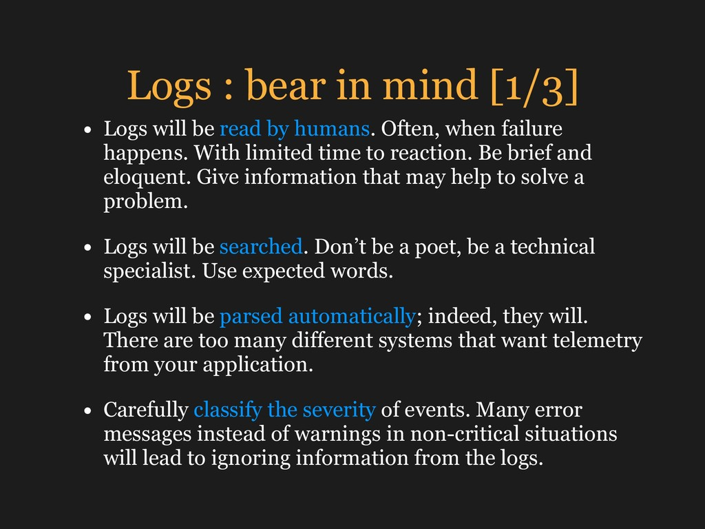 Logs : bear in mind [1/3] • Logs will be read b...
