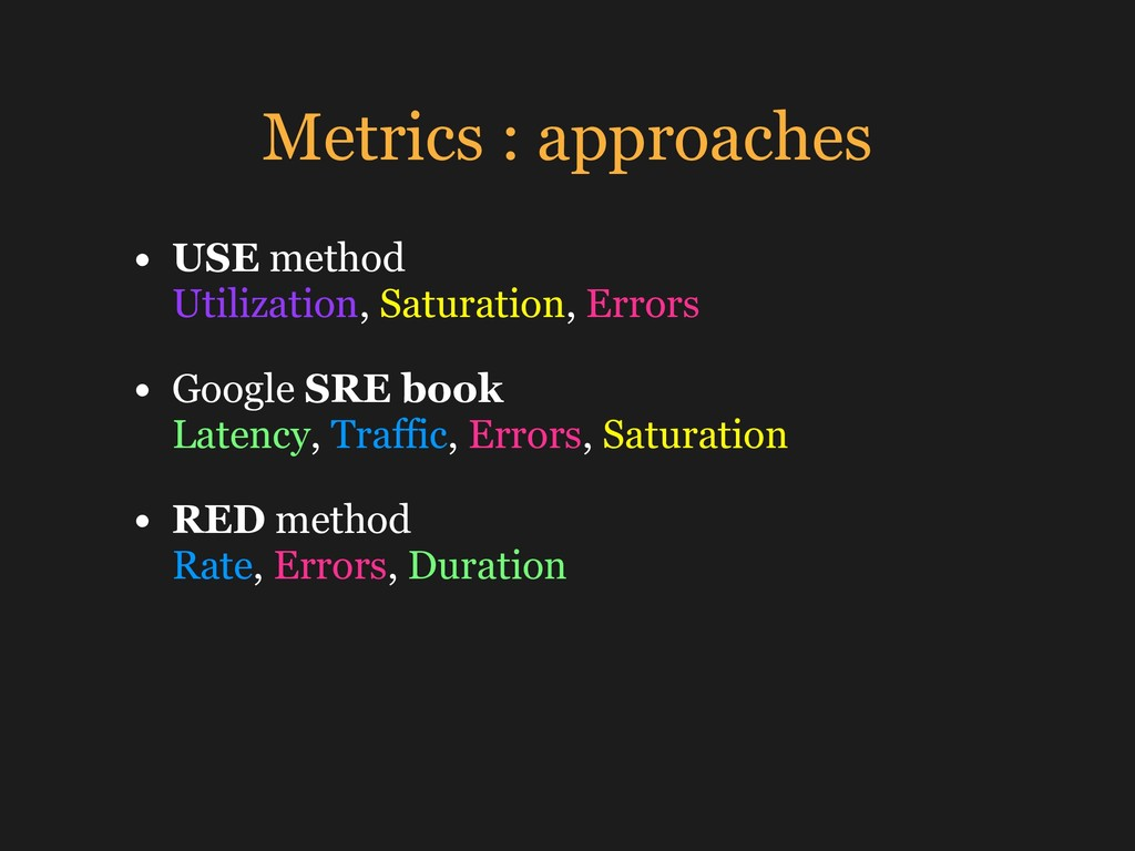Metrics : approaches • USE method