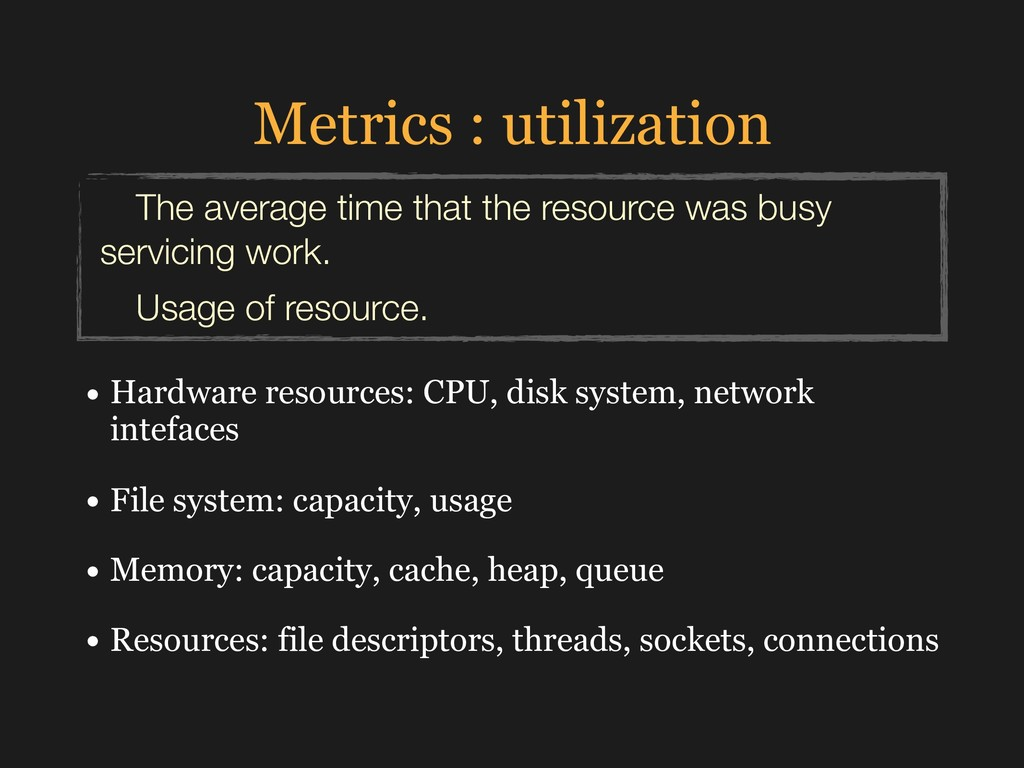 Metrics : utilization • Hardware resources: CPU...
