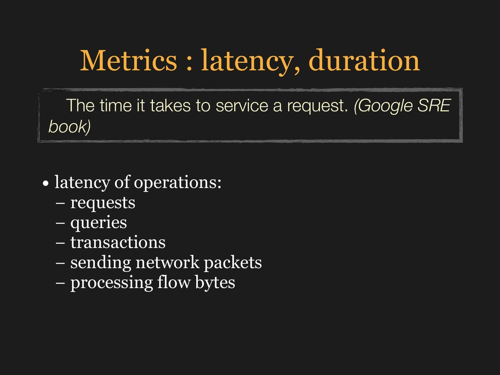 Metrics : latency, duration The time it takes t...