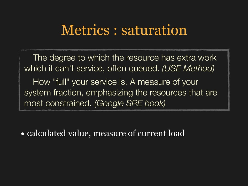 Metrics : saturation • calculated value, measur...