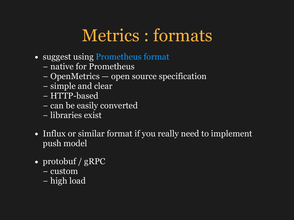 Metrics : formats • suggest using Prometheus fo...