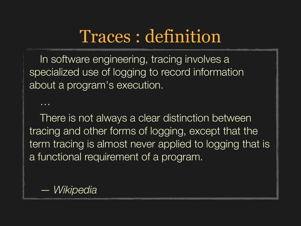 Traces : definition In software engineering, tr...