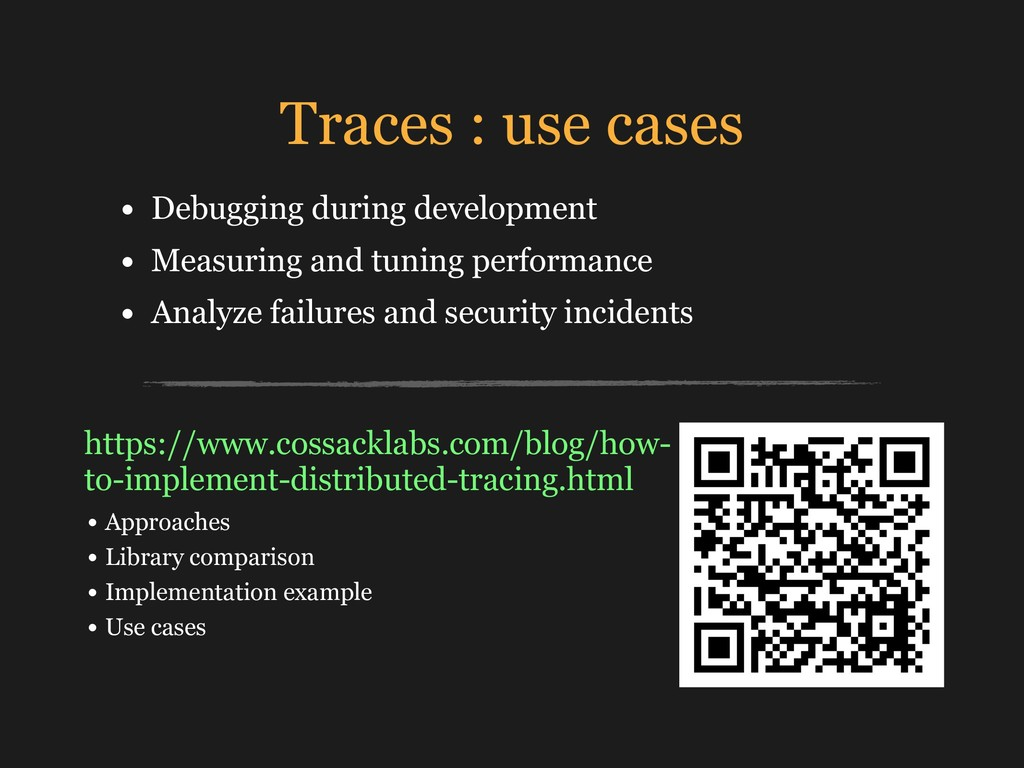 Traces : use cases • Debugging during developme...
