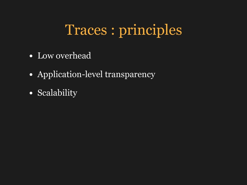 Traces : principles • Low overhead • Applicatio...