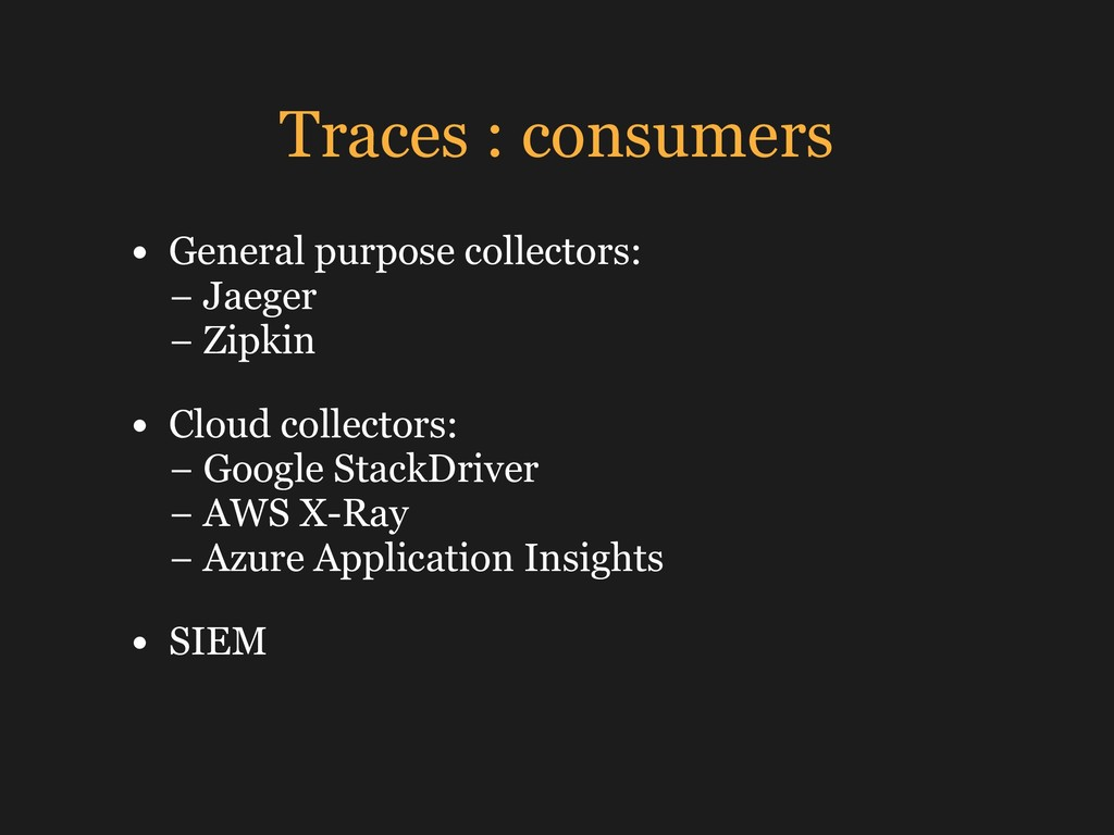 Traces : consumers • General purpose collectors...