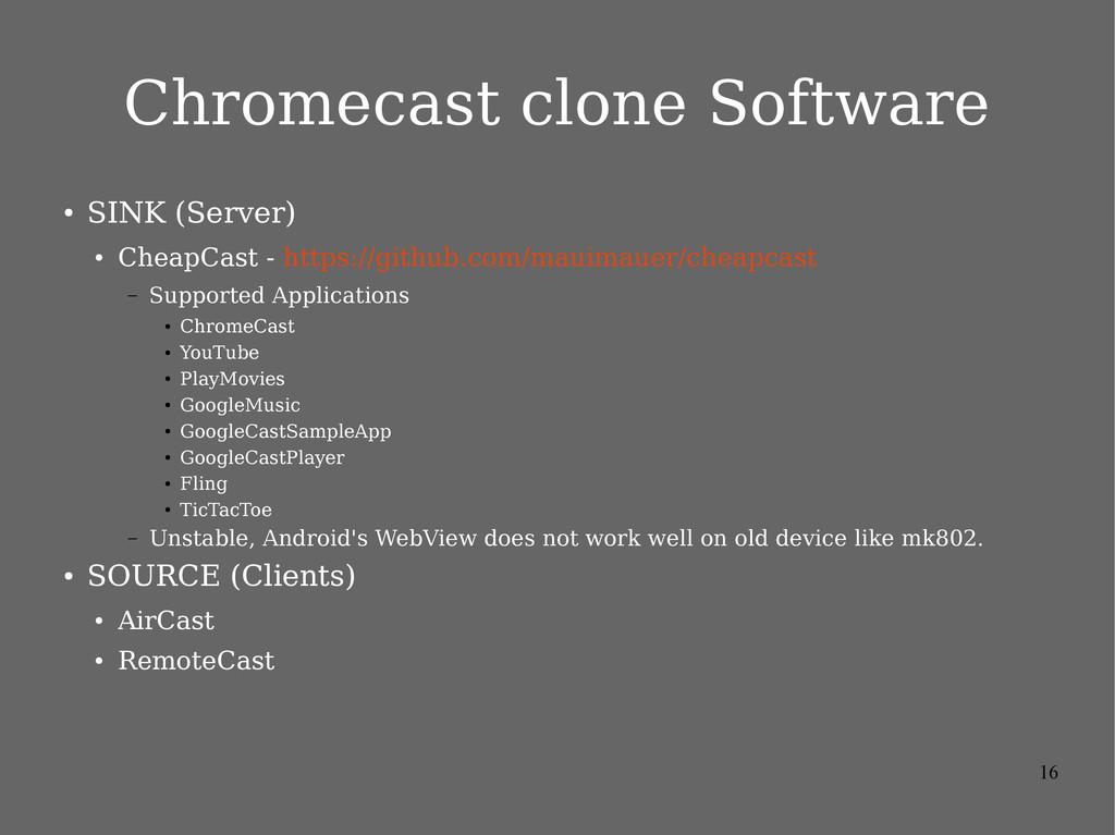 16 Chromecast clone Software ● SINK (Server) ● ...