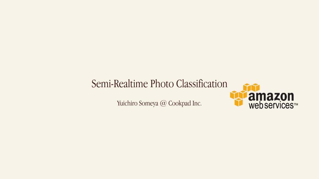 Semi-Realtime Photo Classification Yuichiro Som...