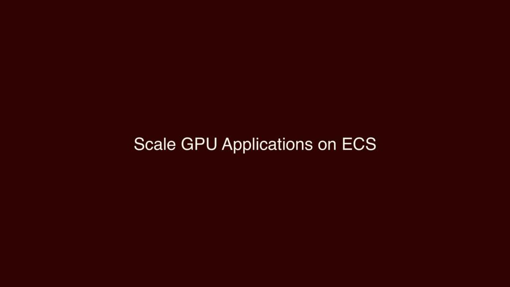 Scale GPU Applications on ECS
