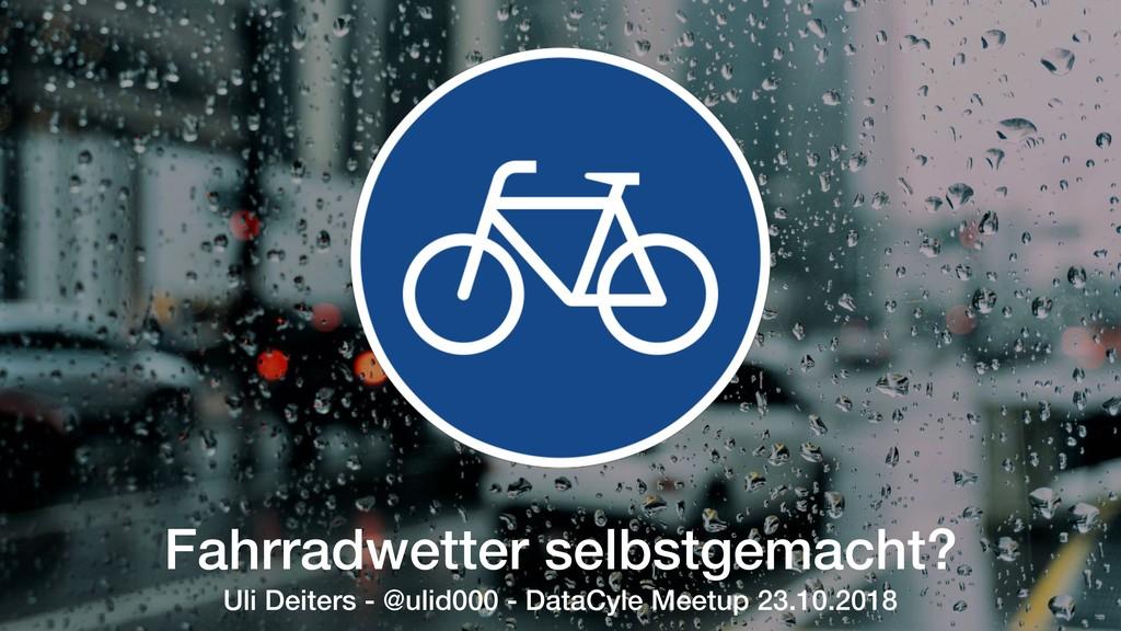 Fahrradwetter selbstgemacht? Uli Deiters - @uli...