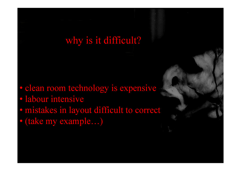 why is it difficult? l t h l i i • clean room t...