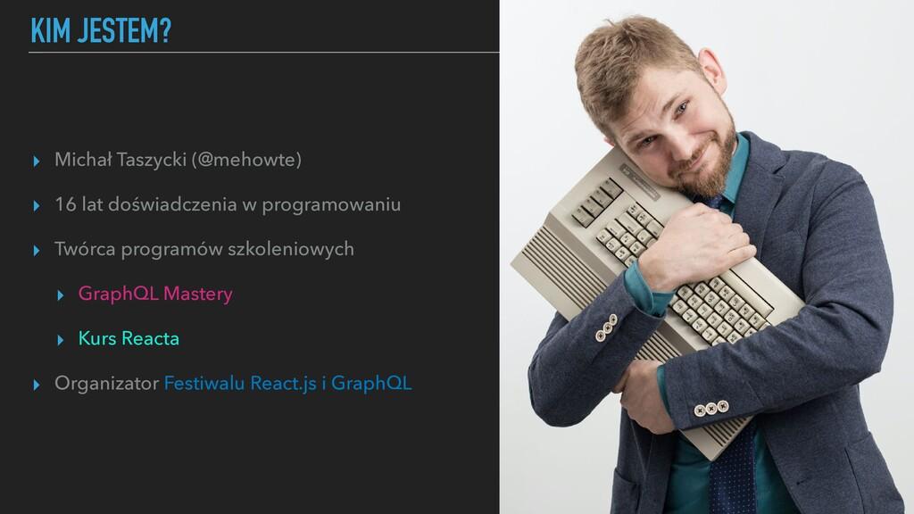 KIM JESTEM? ▸ Michał Taszycki (@mehowte) ▸ 16 l...