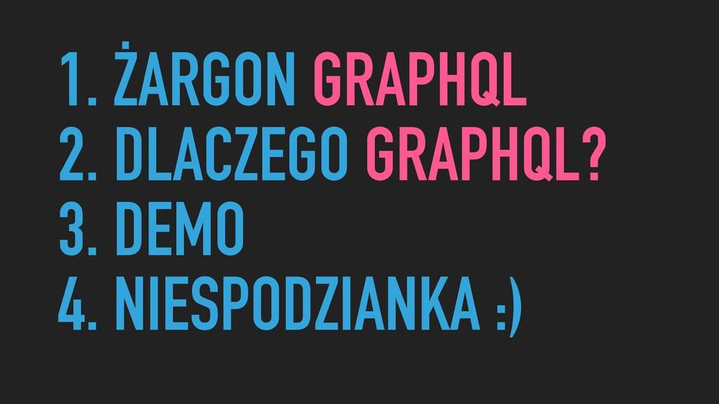 1. ŻARGON GRAPHQL 2. DLACZEGO GRAPHQL? 3. DEMO ...