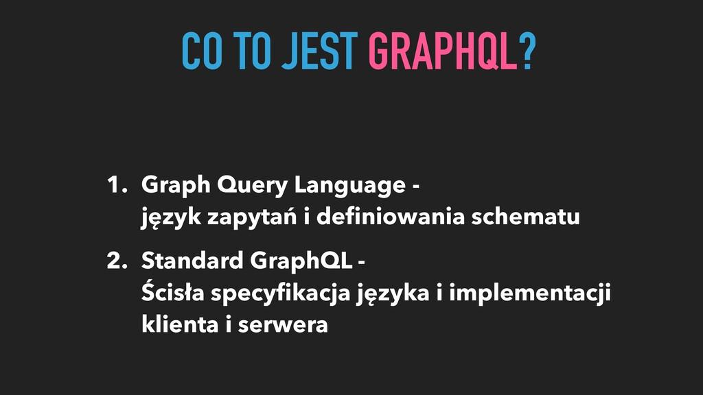 1. Graph Query Language - język zapytań i defini...