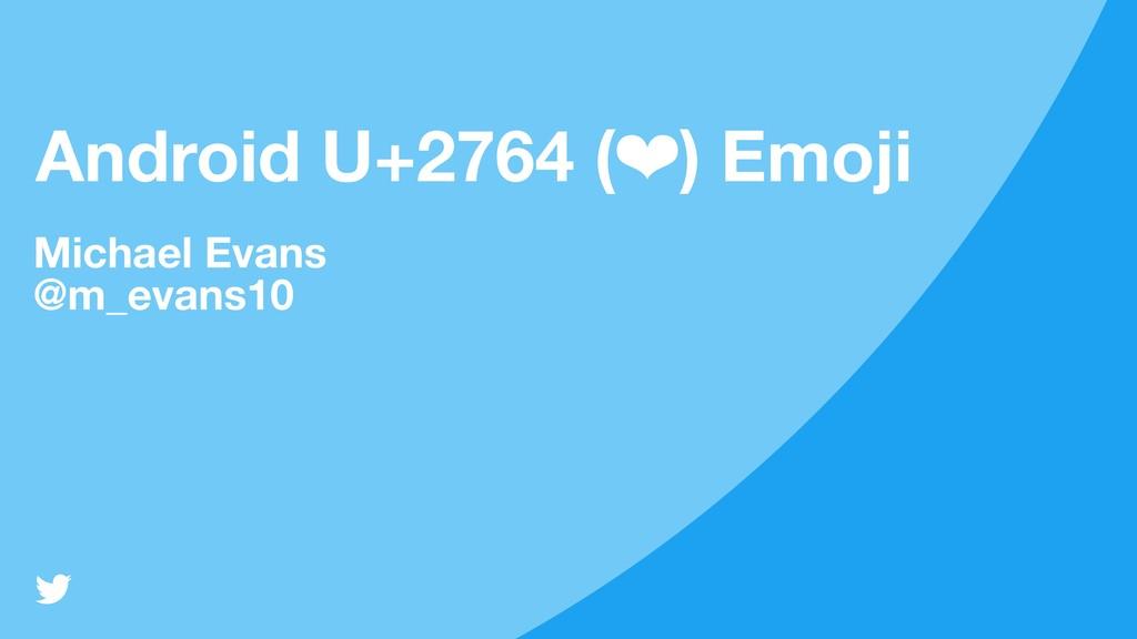 Android U+2764 (❤) Emoji Michael Evans @m_evans...